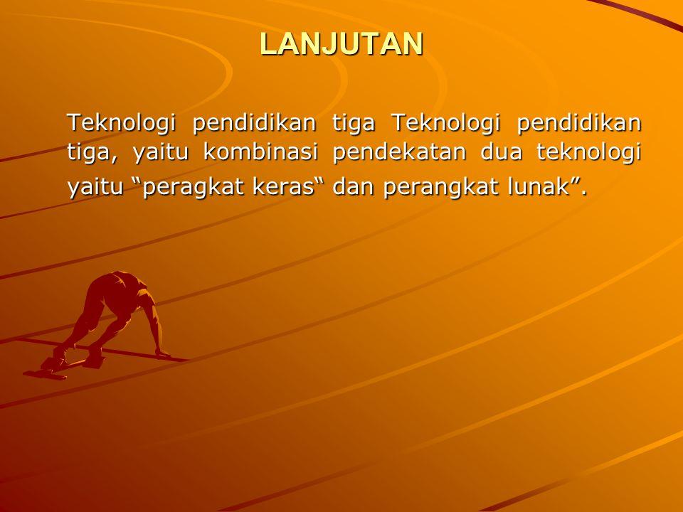 """LANJUTAN Teknologi pendidikan tiga Teknologi pendidikan tiga, yaitu kombinasi pendekatan dua teknologi yaitu """"peragkat keras"""" dan perangkat lunak""""."""