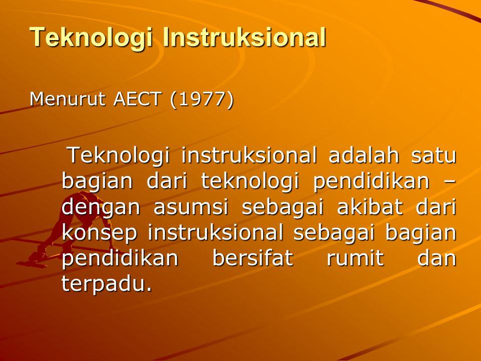 LANJUTAN Menurut AECT (1994) Teknologi instruksional adalah teori dan praktek dalam mendesain, mengembangkan, memanfaatkan, mengelola, dan menilai proses- proses maupun sumber-sumber belajar