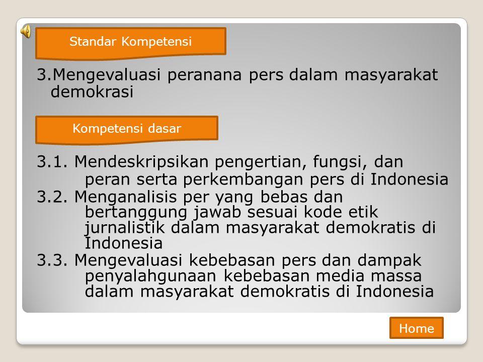 3.Mengevaluasi peranana pers dalam masyarakat demokrasi 3.1. Mendeskripsikan pengertian, fungsi, dan peran serta perkembangan pers di Indonesia 3.2. M