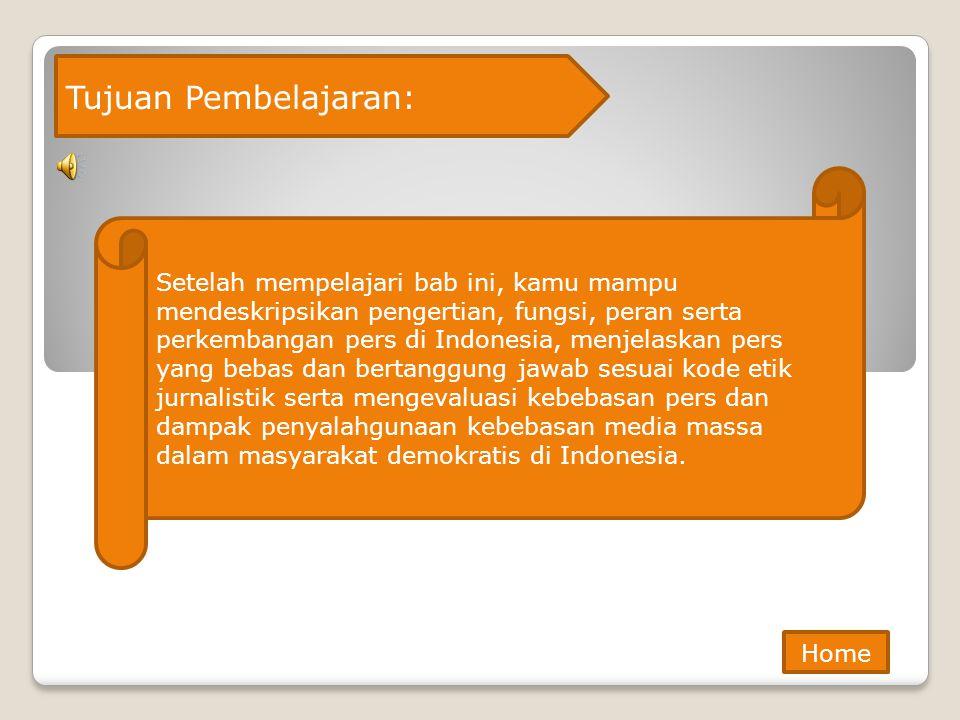 Tujuan Pembelajaran: Setelah mempelajari bab ini, kamu mampu mendeskripsikan pengertian, fungsi, peran serta perkembangan pers di Indonesia, menjelask