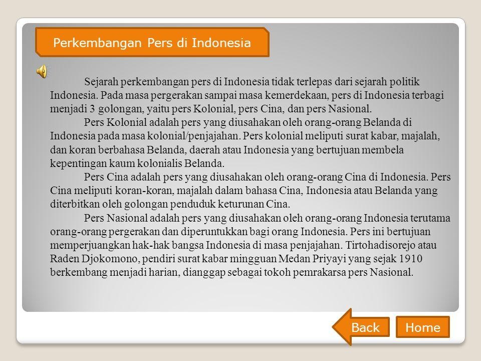 Sejarah perkembangan pers di Indonesia tidak terlepas dari sejarah politik Indonesia. Pada masa pergerakan sampai masa kemerdekaan, pers di Indonesia