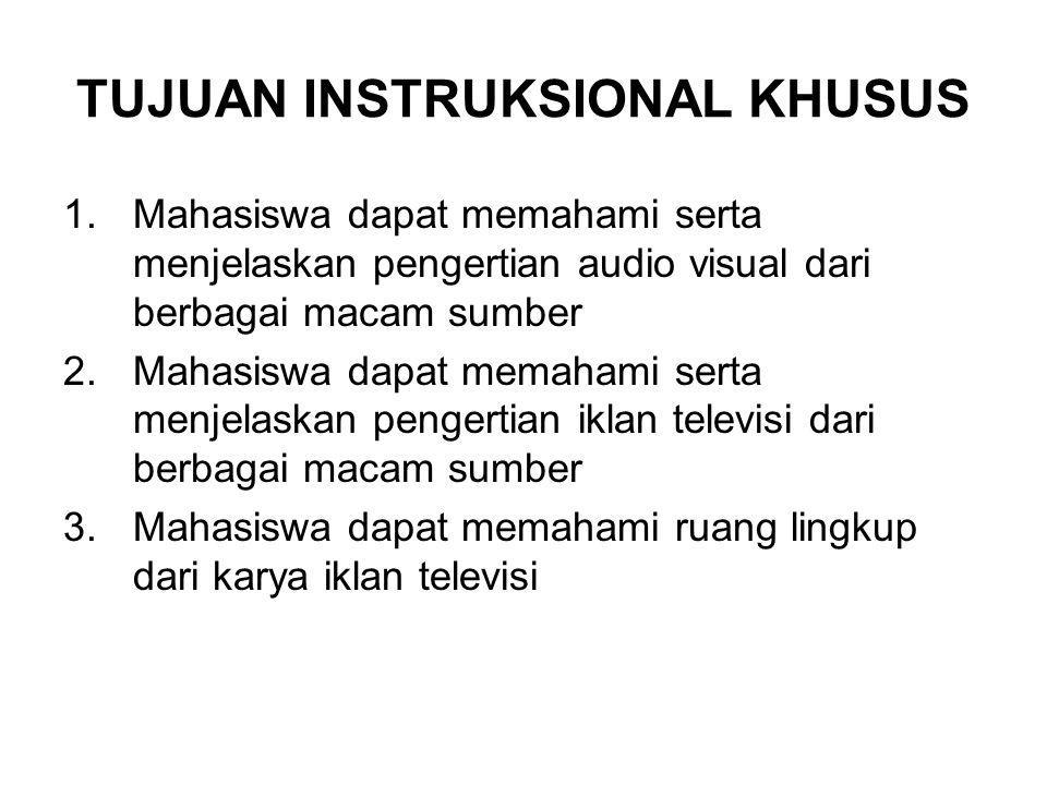 TUJUAN INSTRUKSIONAL KHUSUS 1.Mahasiswa dapat memahami serta menjelaskan pengertian audio visual dari berbagai macam sumber 2.Mahasiswa dapat memahami serta menjelaskan pengertian iklan televisi dari berbagai macam sumber 3.Mahasiswa dapat memahami ruang lingkup dari karya iklan televisi