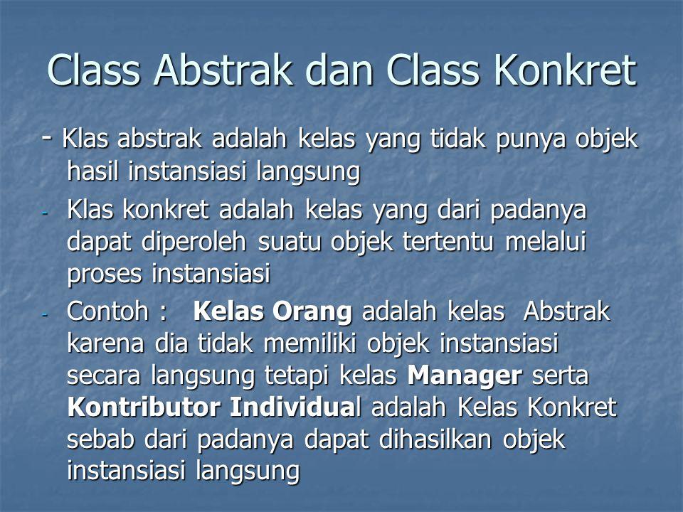 Class Abstrak dan Class Konkret - Klas abstrak adalah kelas yang tidak punya objek hasil instansiasi langsung - Klas konkret adalah kelas yang dari pa