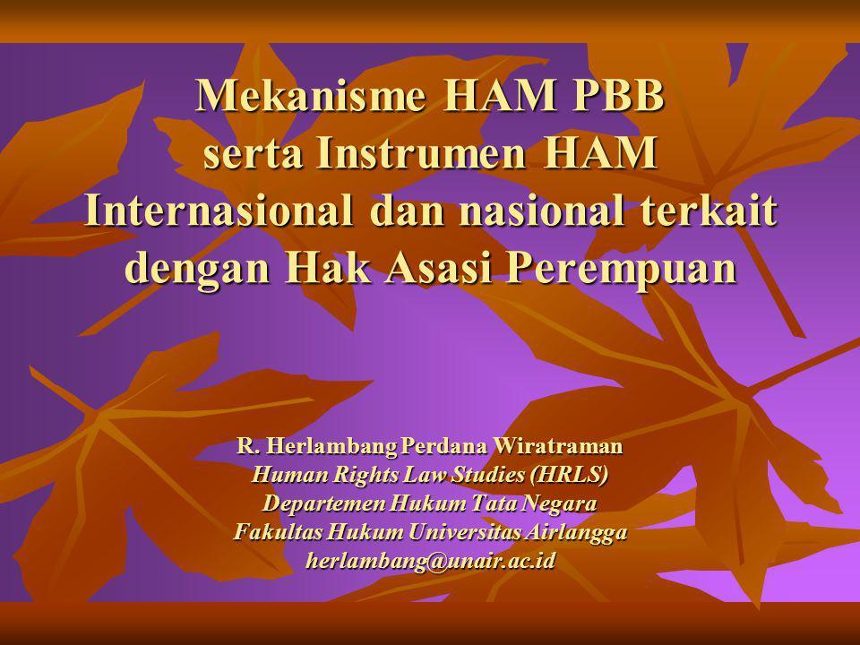 Mekanisme HAM PBB serta Instrumen HAM Internasional dan nasional terkait dengan Hak Asasi Perempuan R. Herlambang Perdana Wiratraman Human Rights Law
