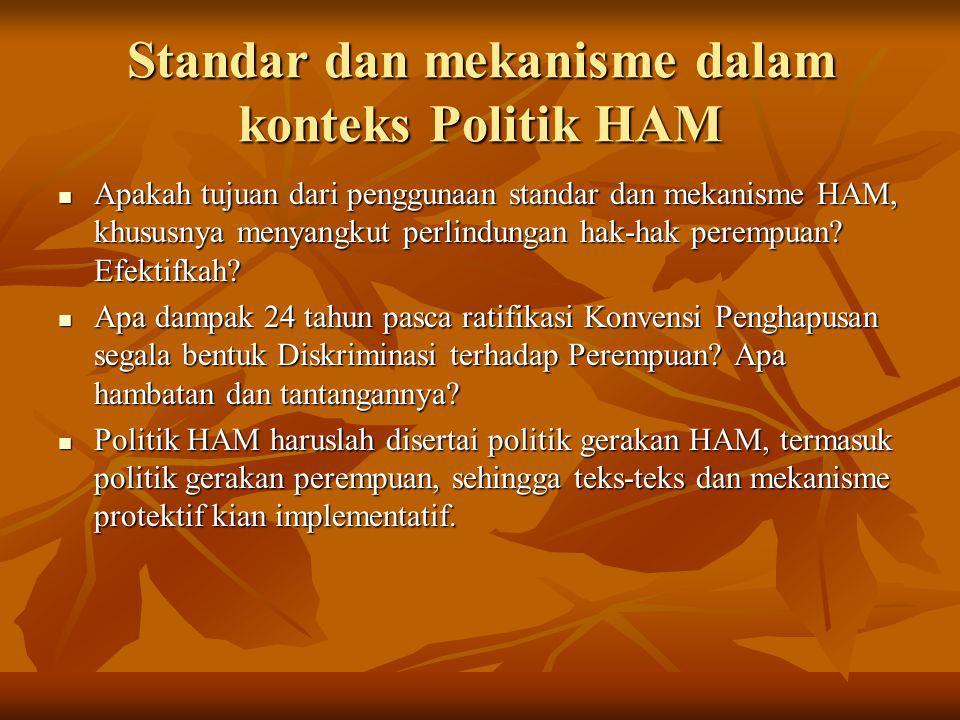Standar dan mekanisme dalam konteks Politik HAM Apakah tujuan dari penggunaan standar dan mekanisme HAM, khususnya menyangkut perlindungan hak-hak per