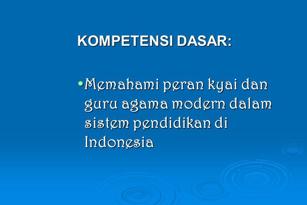 KOMPETENSI DASAR: Memahami peran kyai dan guru agama modern dalam sistem pendidikan di IndonesiaMemahami peran kyai dan guru agama modern dalam sistem pendidikan di Indonesia