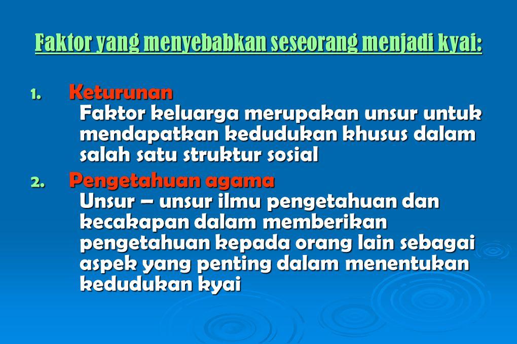 Faktor yang menyebabkan seseorang menjadi kyai: Faktor yang menyebabkan seseorang menjadi kyai: 1.