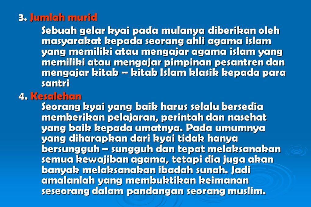 3. Jumlah murid Sebuah gelar kyai pada mulanya diberikan oleh masyarakat kepada seorang ahli agama islam yang memiliki atau mengajar agama islam yang