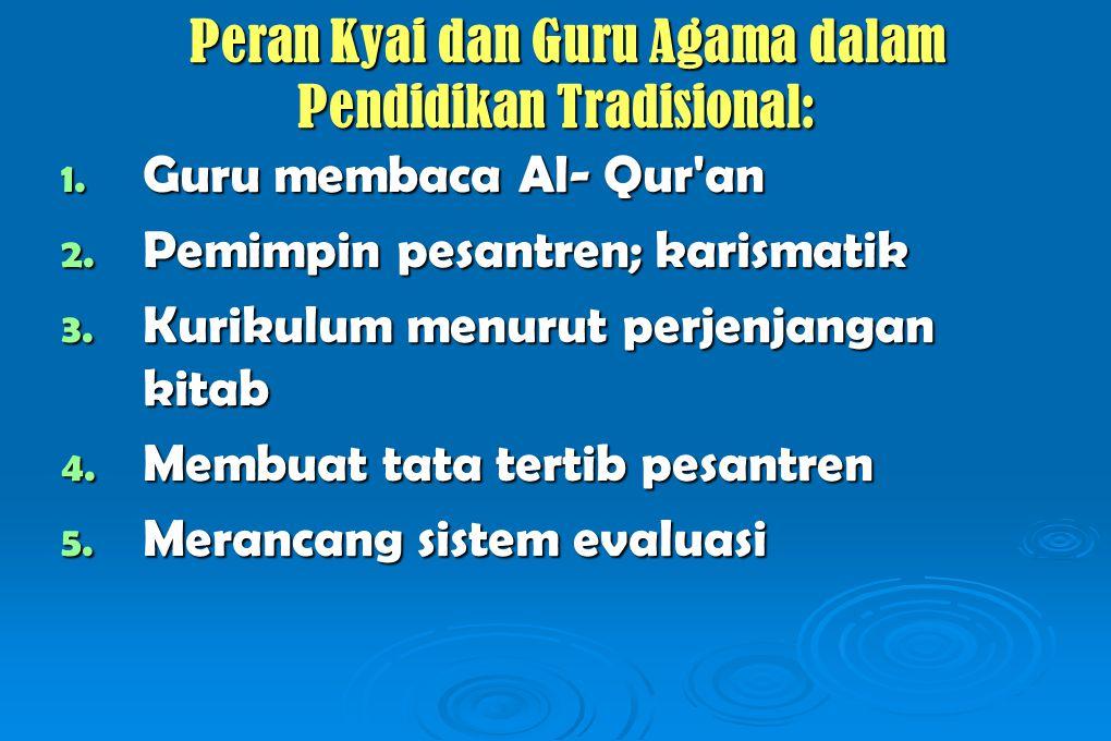 Peran Kyai dan Guru Agama dalam Pendidikan Tradisional: Peran Kyai dan Guru Agama dalam Pendidikan Tradisional: 1.