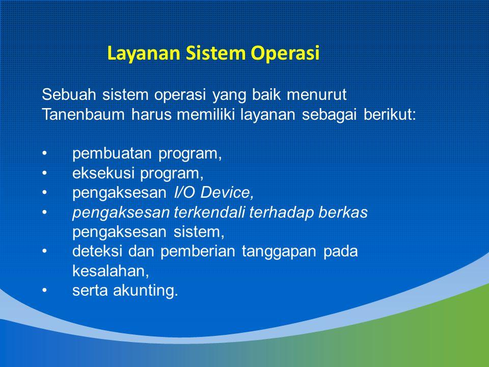 Sebuah sistem operasi yang baik menurut Tanenbaum harus memiliki layanan sebagai berikut: pembuatan program, eksekusi program, pengaksesan I/O Device,