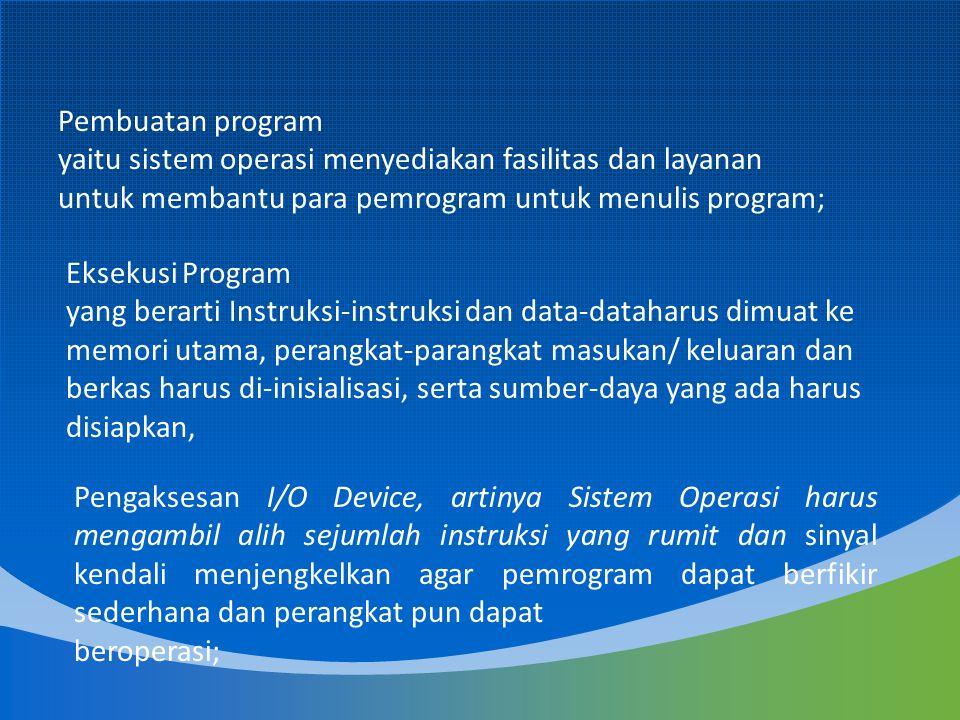 Pembuatan program yaitu sistem operasi menyediakan fasilitas dan layanan untuk membantu para pemrogram untuk menulis program; Eksekusi Program yang be