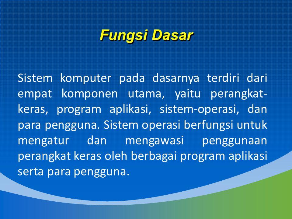 Fungsi Dasar Sistem komputer pada dasarnya terdiri dari empat komponen utama, yaitu perangkat- keras, program aplikasi, sistem-operasi, dan para pengg