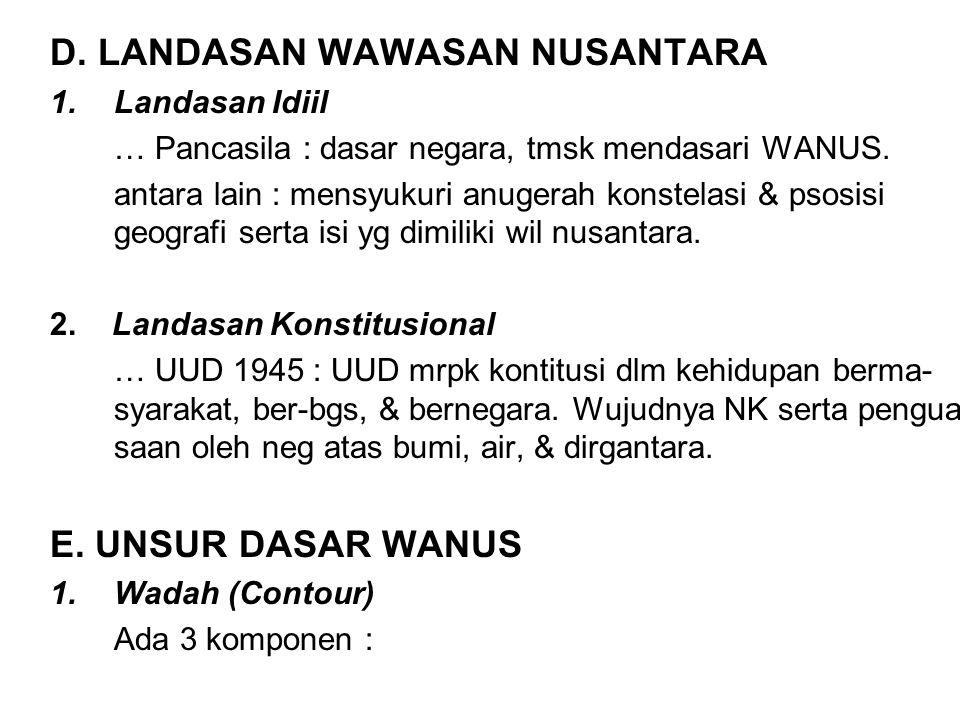 D. LANDASAN WAWASAN NUSANTARA 1.Landasan Idiil … Pancasila : dasar negara, tmsk mendasari WANUS. antara lain : mensyukuri anugerah konstelasi & psosis