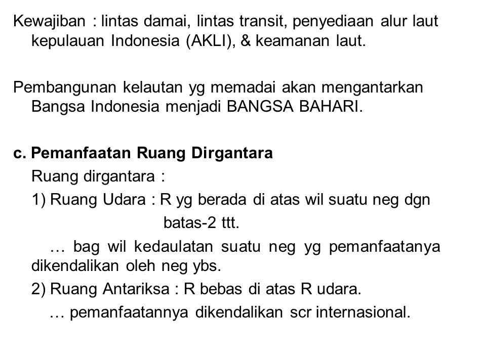 Kewajiban : lintas damai, lintas transit, penyediaan alur laut kepulauan Indonesia (AKLI), & keamanan laut. Pembangunan kelautan yg memadai akan menga