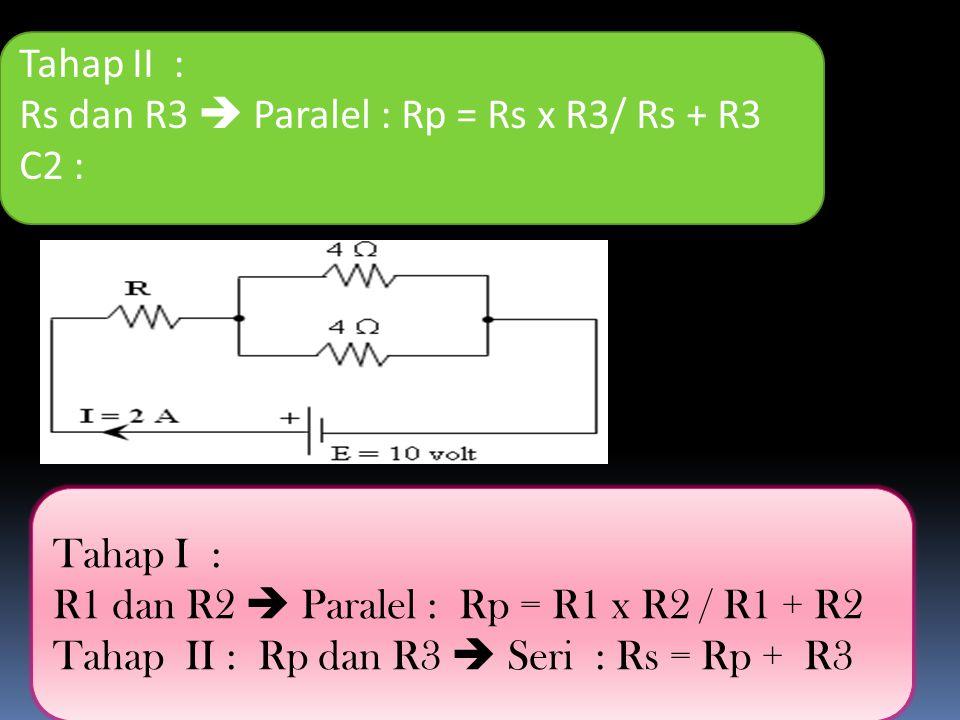 Tahap II : Rs dan R3  Paralel : Rp = Rs x R3/ Rs + R3 C2 : Tahap I : R1 dan R2  Paralel : Rp = R1 x R2 / R1 + R2 Tahap II : Rp dan R3  Seri : Rs =