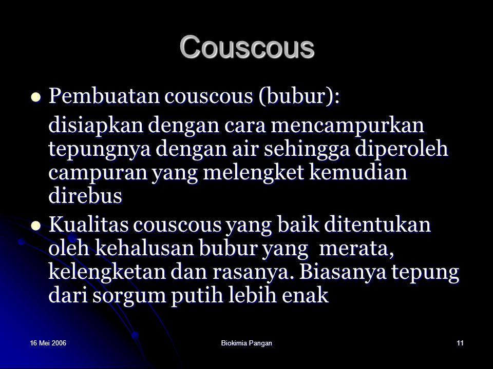 16 Mei 2006Biokimia Pangan11 Couscous Pembuatan couscous (bubur): Pembuatan couscous (bubur): disiapkan dengan cara mencampurkan tepungnya dengan air