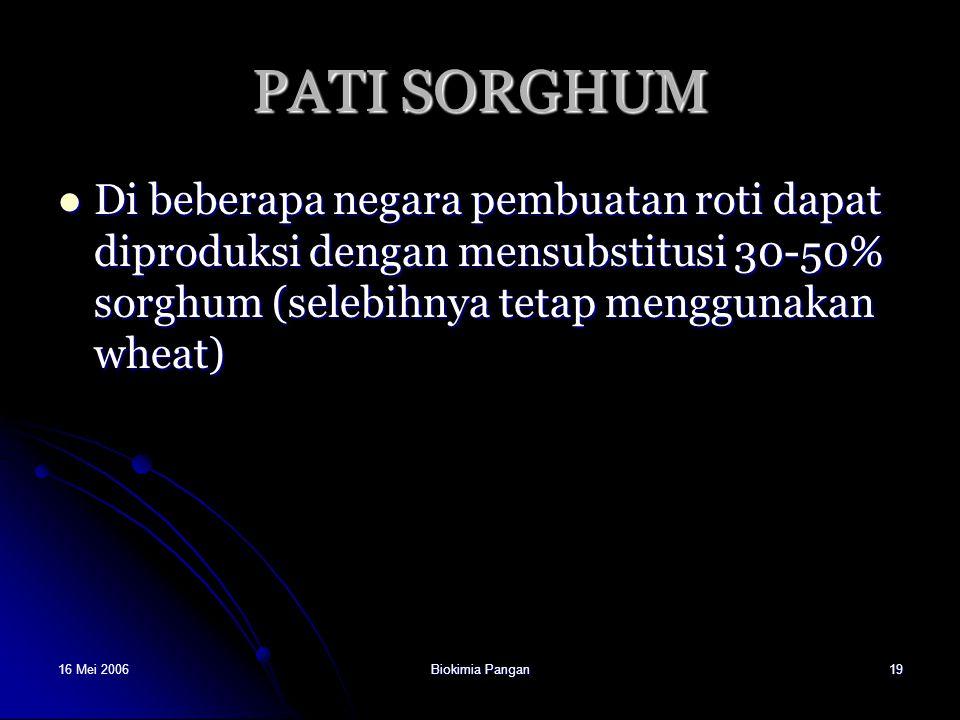16 Mei 2006Biokimia Pangan19 PATI SORGHUM Di beberapa negara pembuatan roti dapat diproduksi dengan mensubstitusi 30-50% sorghum (selebihnya tetap men