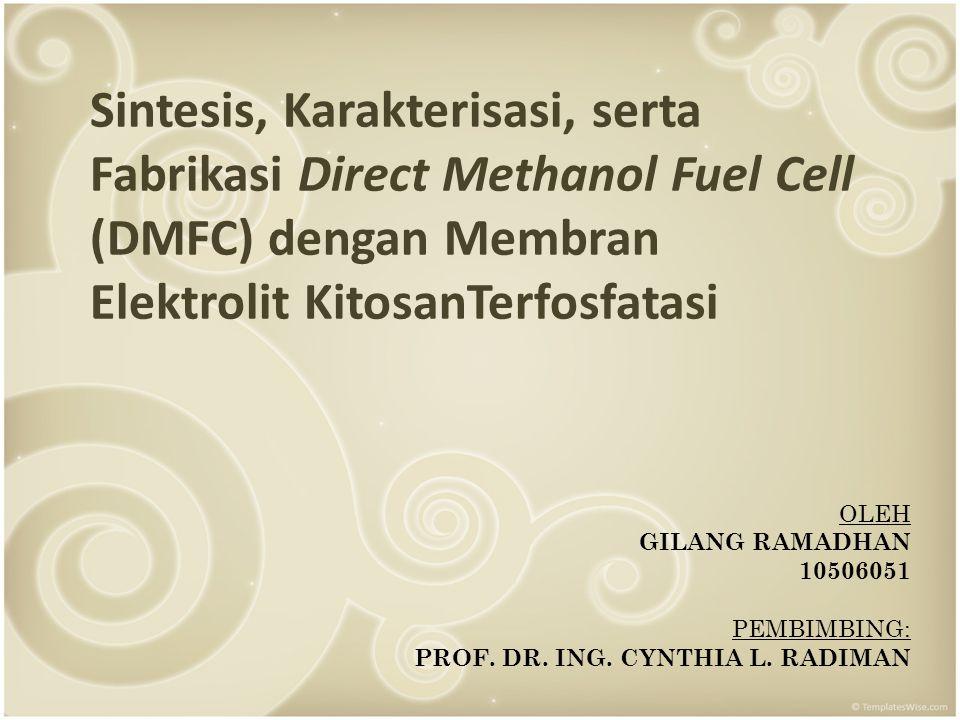 Sintesis, Karakterisasi, serta Fabrikasi Direct Methanol Fuel Cell (DMFC) dengan Membran Elektrolit KitosanTerfosfatasi OLEH GILANG RAMADHAN 10506051