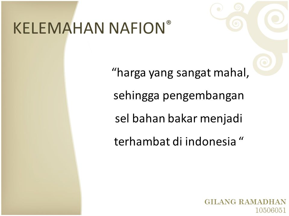 "GILANG RAMADHAN 10506051 KELEMAHAN NAFION ® ""harga yang sangat mahal, sehingga pengembangan sel bahan bakar menjadi terhambat di indonesia """