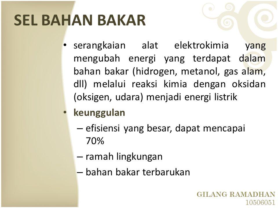 SEL BAHAN BAKAR serangkaian alat elektrokimia yang mengubah energi yang terdapat dalam bahan bakar (hidrogen, metanol, gas alam, dll) melalui reaksi k