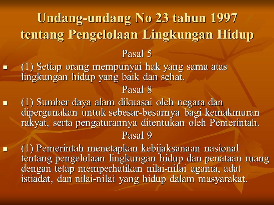 Undang-undang No 23 tahun 1997 tentang Pengelolaan Lingkungan Hidup Pasal 5 (1) Setiap orang mempunyai hak yang sama atas lingkungan hidup yang baik dan sehat.