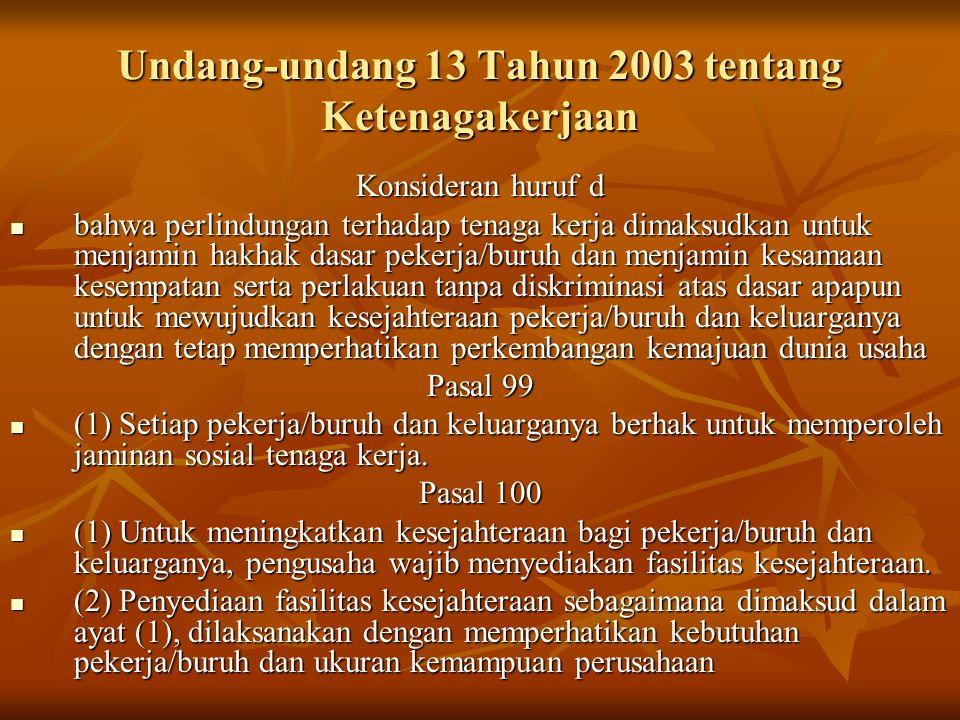 Undang-undang 13 Tahun 2003 tentang Ketenagakerjaan Konsideran huruf d bahwa perlindungan terhadap tenaga kerja dimaksudkan untuk menjamin hakhak dasa