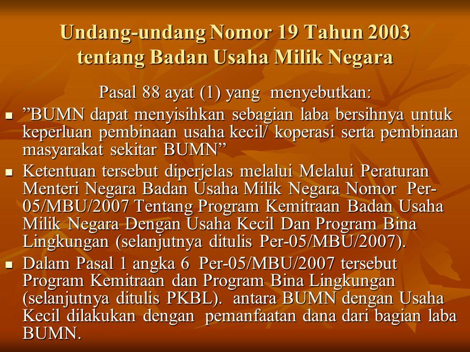 "Undang-undang Nomor 19 Tahun 2003 tentang Badan Usaha Milik Negara Pasal 88 ayat (1) yang menyebutkan: ""BUMN dapat menyisihkan sebagian laba bersihnya"