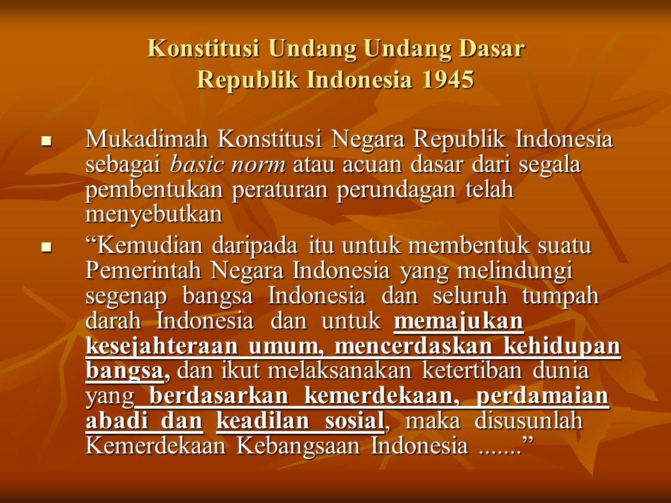 Konstitusi Undang Undang Dasar Republik Indonesia 1945 Mukadimah Konstitusi Negara Republik Indonesia sebagai basic norm atau acuan dasar dari segala