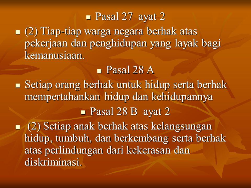 Pasal 27 ayat 2 Pasal 27 ayat 2 (2) Tiap-tiap warga negara berhak atas pekerjaan dan penghidupan yang layak bagi kemanusiaan. (2) Tiap-tiap warga nega
