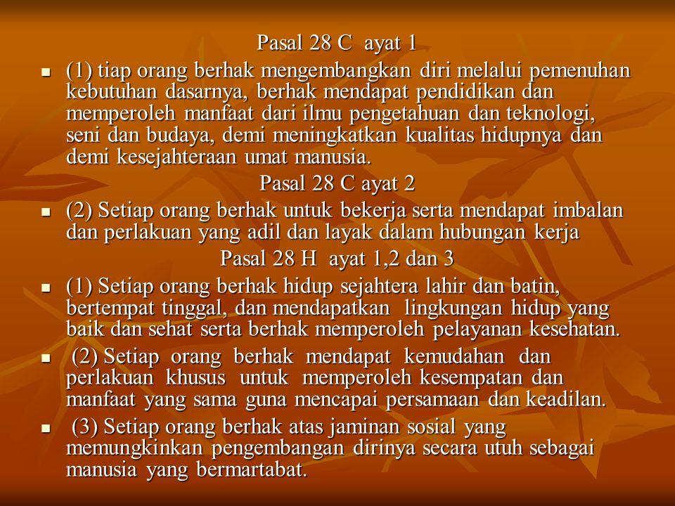 Pasal 28 C ayat 1 (1) tiap orang berhak mengembangkan diri melalui pemenuhan kebutuhan dasarnya, berhak mendapat pendidikan dan memperoleh manfaat dari ilmu pengetahuan dan teknologi, seni dan budaya, demi meningkatkan kualitas hidupnya dan demi kesejahteraan umat manusia.