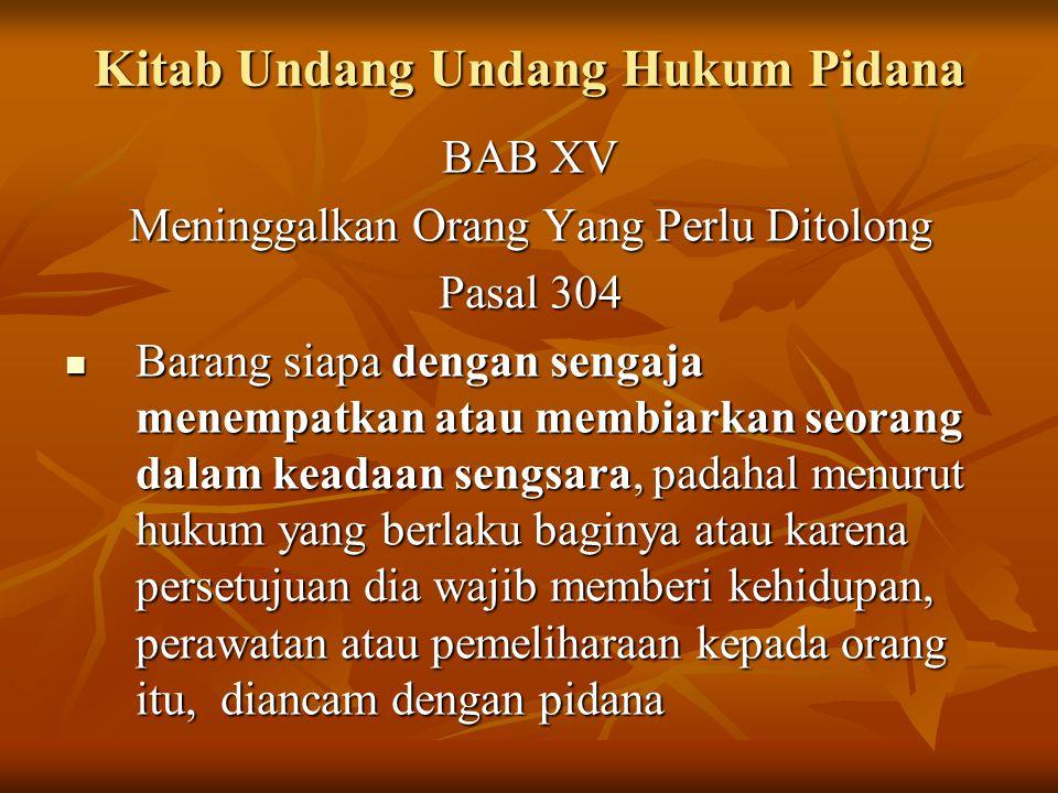 Kitab Undang Undang Hukum Pidana BAB XV Meninggalkan Orang Yang Perlu Ditolong Pasal 304 Barang siapa dengan sengaja menempatkan atau membiarkan seora