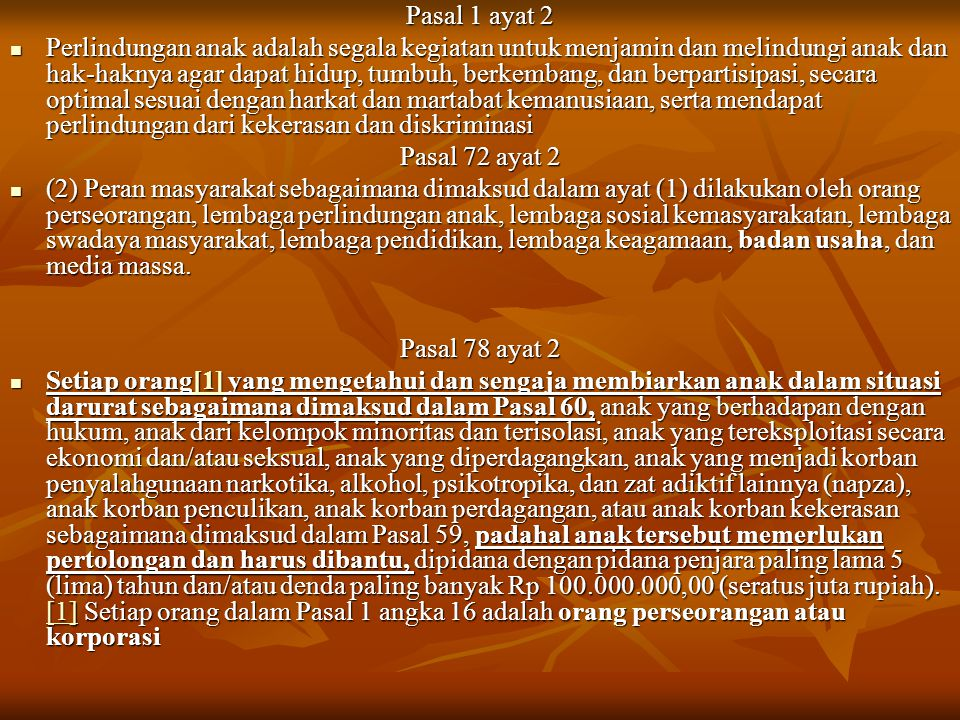 Pasal 1 ayat 2 Perlindungan anak adalah segala kegiatan untuk menjamin dan melindungi anak dan hak-haknya agar dapat hidup, tumbuh, berkembang, dan be