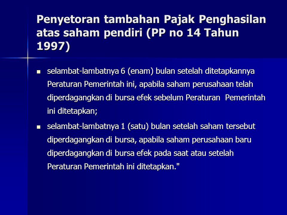 Penyetoran tambahan Pajak Penghasilan atas saham pendiri (PP no 14 Tahun 1997) selambat-lambatnya 6 (enam) bulan setelah ditetapkannya Peraturan Pemer