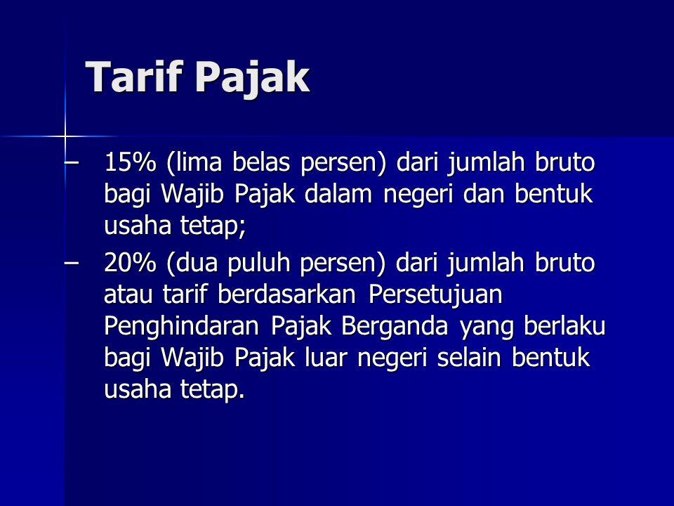 Tarif Pajak –15% (lima belas persen) dari jumlah bruto bagi Wajib Pajak dalam negeri dan bentuk usaha tetap; –20% (dua puluh persen) dari jumlah bruto