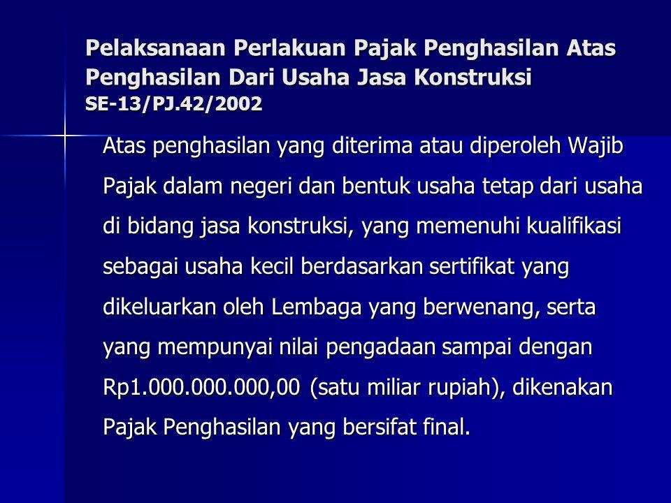Pelaksanaan Perlakuan Pajak Penghasilan Atas Penghasilan Dari Usaha Jasa Konstruksi SE ‑ 13/PJ.42/2002 Atas penghasilan yang diterima atau diperoleh W