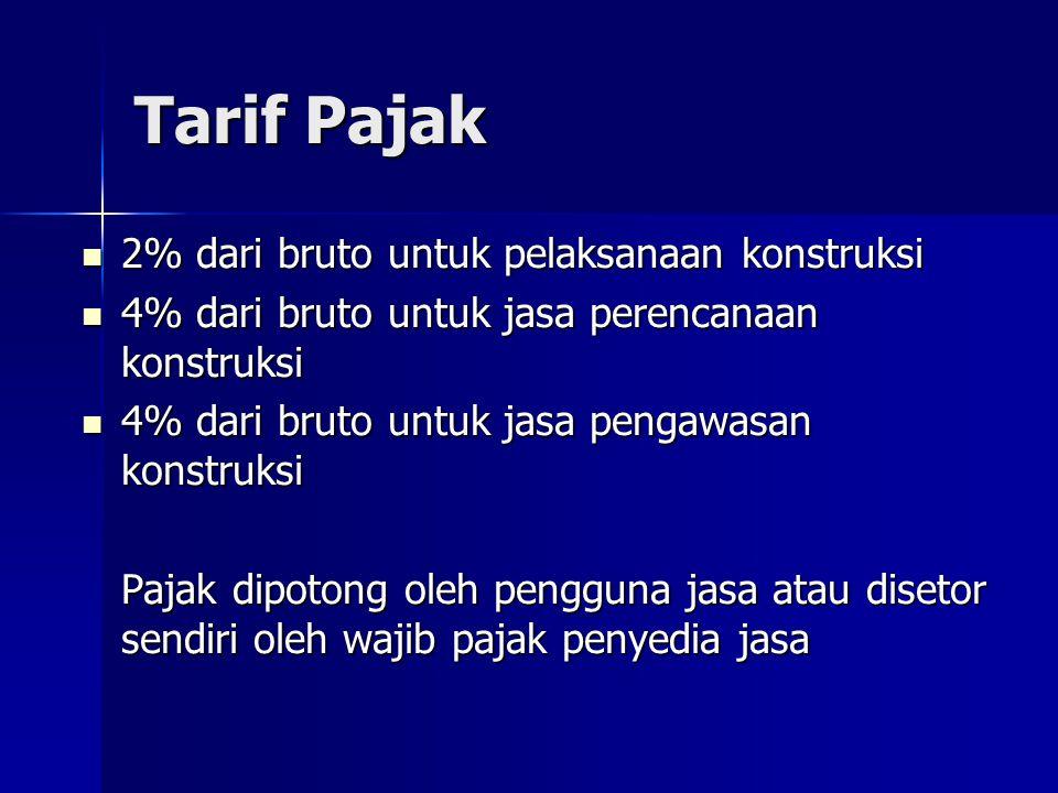 Tarif Pajak 2% dari bruto untuk pelaksanaan konstruksi 2% dari bruto untuk pelaksanaan konstruksi 4% dari bruto untuk jasa perencanaan konstruksi 4% d