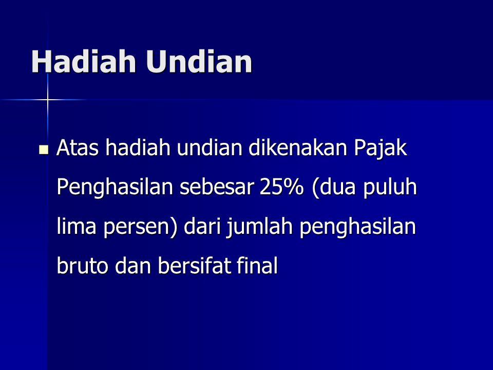 Hadiah Undian Atas hadiah undian dikenakan Pajak Penghasilan sebesar 25% (dua puluh lima persen) dari jumlah penghasilan bruto dan bersifat final Atas