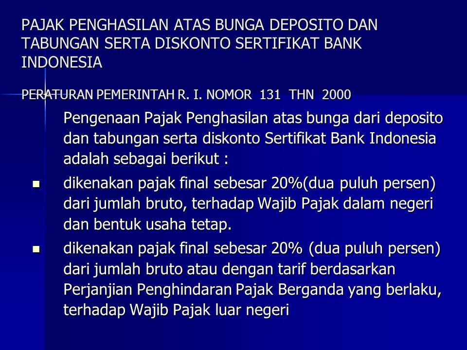 PAJAK PENGHASILAN ATAS BUNGA DEPOSITO DAN TABUNGAN SERTA DISKONTO SERTIFIKAT BANK INDONESIA PERATURAN PEMERINTAH R. I. NOMOR 131 THN 2000 Pengenaan Pa