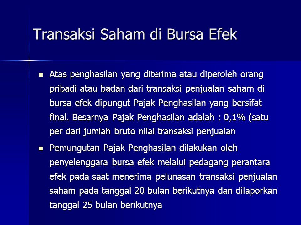 Transaksi Saham di Bursa Efek Atas penghasilan yang diterima atau diperoleh orang pribadi atau badan dari transaksi penjualan saham di bursa efek dipu