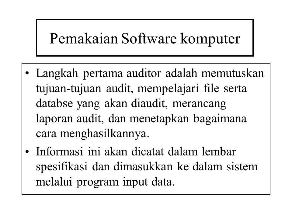 Pemakaian Software komputer Langkah pertama auditor adalah memutuskan tujuan-tujuan audit, mempelajari file serta databse yang akan diaudit, merancang