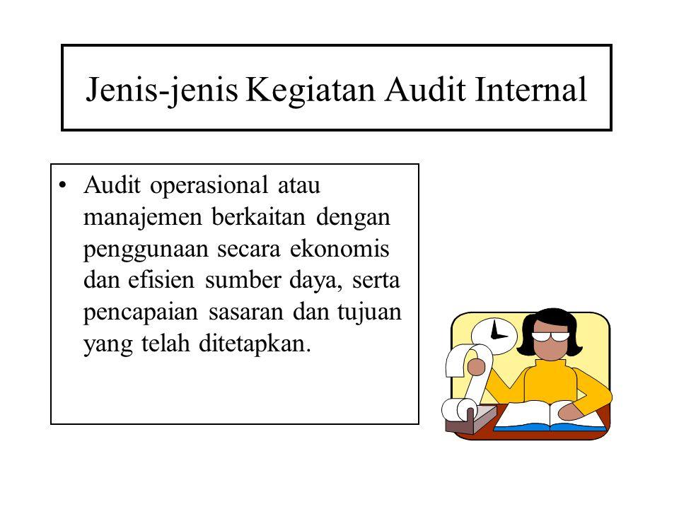 Jenis-jenis Kegiatan Audit Internal Audit operasional atau manajemen berkaitan dengan penggunaan secara ekonomis dan efisien sumber daya, serta pencap