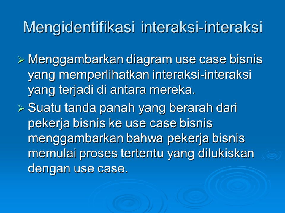 Mengidentifikasi interaksi-interaksi  Menggambarkan diagram use case bisnis yang memperlihatkan interaksi-interaksi yang terjadi di antara mereka.