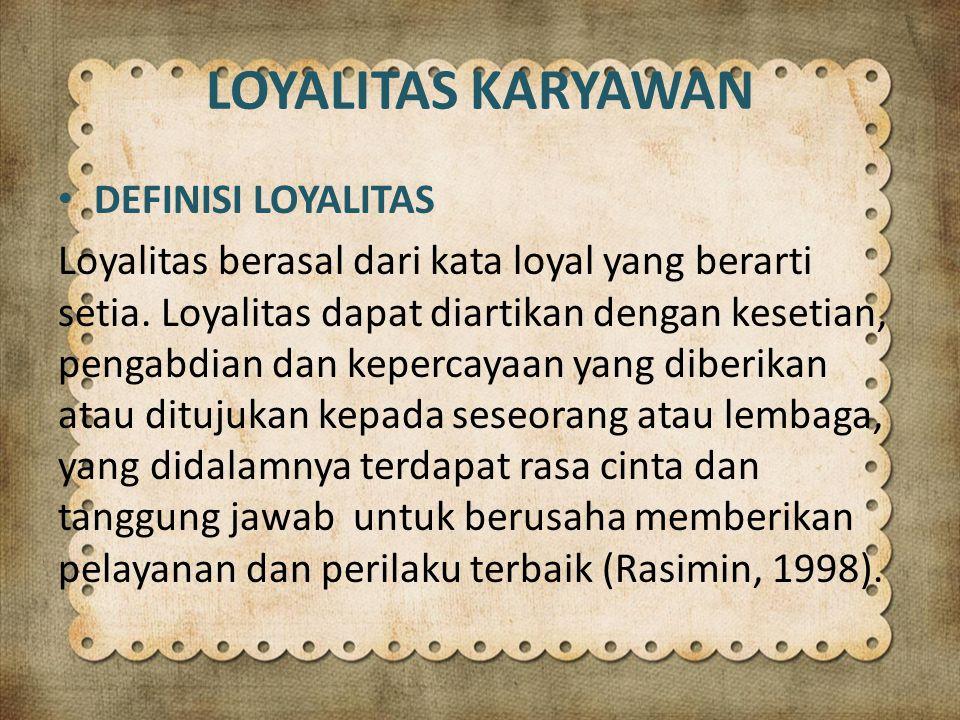 LOYALITAS KARYAWAN DEFINISI LOYALITAS Loyalitas berasal dari kata loyal yang berarti setia.