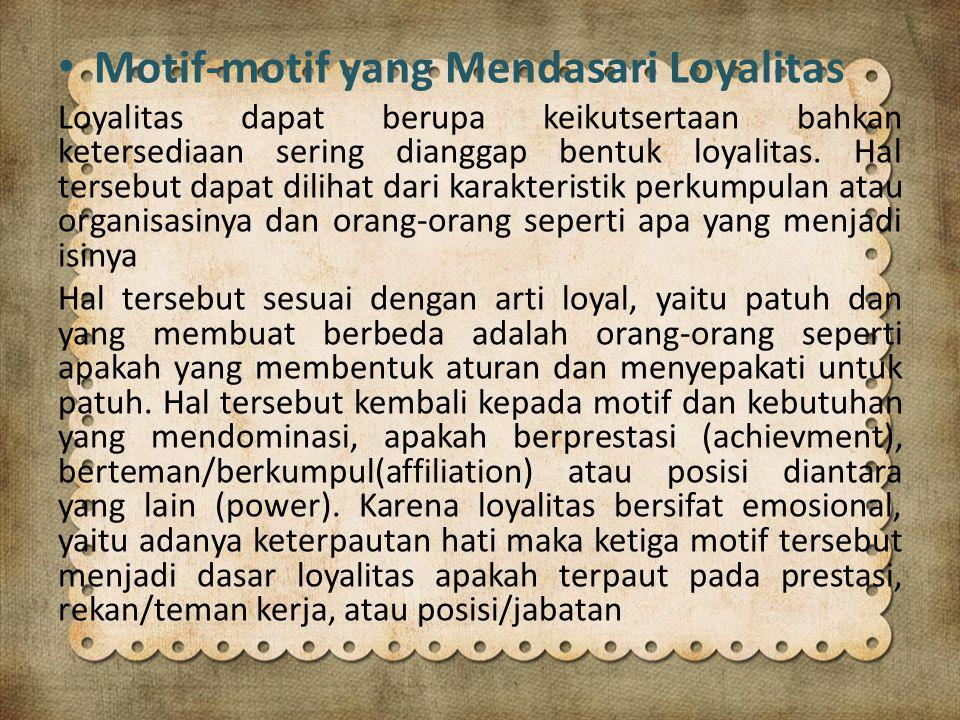 Motif-motif yang Mendasari Loyalitas Loyalitas dapat berupa keikutsertaan bahkan ketersediaan sering dianggap bentuk loyalitas.