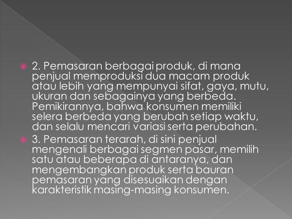  2. Pemasaran berbagai produk, di mana penjual memproduksi dua macam produk atau lebih yang mempunyai sifat, gaya, mutu, ukuran dan sebagainya yang b