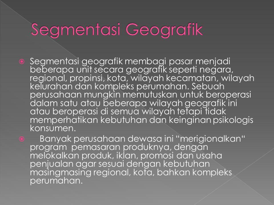  Segmentasi geografik membagi pasar menjadi beberapa unit secara geografik seperti negara, regional, propinsi, kota, wilayah kecamatan, wilayah kelur