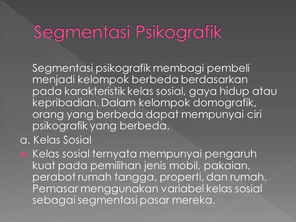 Segmentasi psikografik membagi pembeli menjadi kelompok berbeda berdasarkan pada karakteristik kelas sosial, gaya hidup atau kepribadian. Dalam kelomp