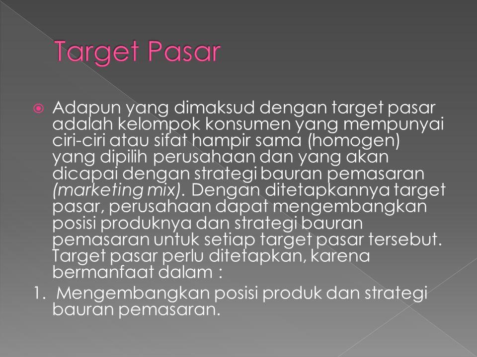  Adapun yang dimaksud dengan target pasar adalah kelompok konsumen yang mempunyai ciri-ciri atau sifat hampir sama (homogen) yang dipilih perusahaan