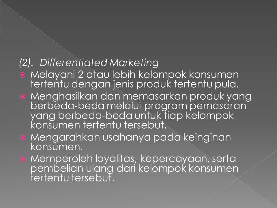 (2). Differentiated Marketing  Melayani 2 atau lebih kelompok konsumen tertentu dengan jenis produk tertentu pula.  Menghasilkan dan memasarkan prod