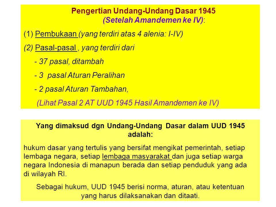 Kedudukan UUD 1945 Undang-Undang Dasar 1945 dalam kerangka tata susunan atau tata tingkatan norma hukum yang berlaku di Indonesia merupakan hukum yang menempati kedudukan tertinggi.